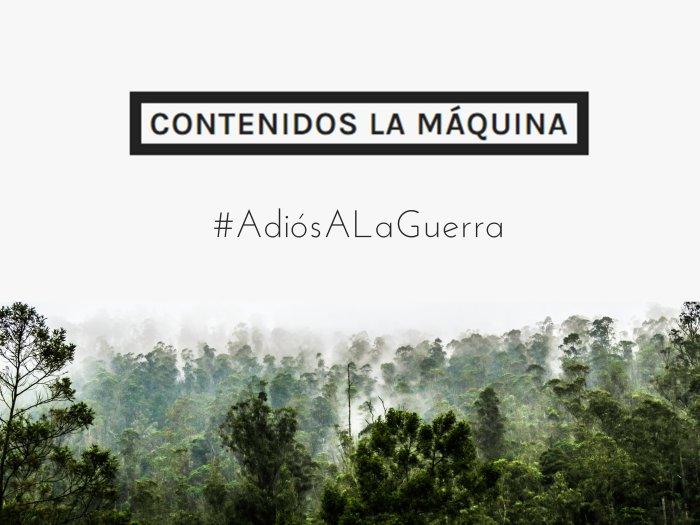 Adios_a_la_guerra_Contenidos_La_Maquina.jpg